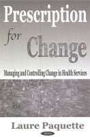 Prescription for Change: Managing & Controlling Change in Health Services (Hardback)