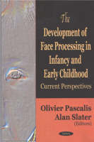 Development of Face Processing in Infancy & Early Childhood: Current Perspectives (Hardback)