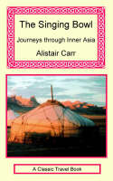 The Singing Bowl - Journeys Through Inner Asia (Paperback)