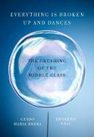 Everything Is Broken Up And Dances: The Crushing of the Middle Class (Paperback)