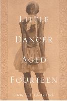 Little Dancer Aged Fourteen: The True Story Behind Degas's Masterpiece (Hardback)