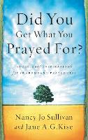 Did you Get What you Prayed For?: Keys to an Abundant Prayer Life (Paperback)