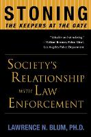 Stoning the Keepers at the Gate: Society s Relationship with Law Enforcement (Paperback)