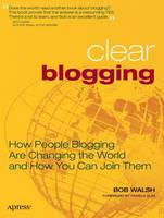 Clear Blogging: How People Blogging Are Changing the World and How You Can Join Them (Paperback)