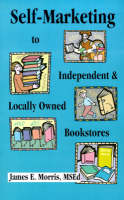 Self-marketing to Independent and Locally Owned Bookstores (Paperback)