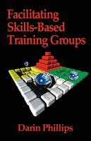 Facilitating Skills-based Training Groups: For Trainers, Counselors, and Organizational Leaders (Paperback)