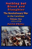 Nothing But Blood and Slaughter: 1771-1779 v.1: Military Operations and Order of Battle of the Revolutionary War in the Carolinas (Paperback)