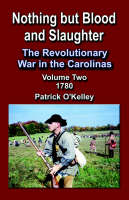 Nothing But Blood and Slaughter: The Revolutionary War in the Carolinas - Volume 2 1780 (Paperback)