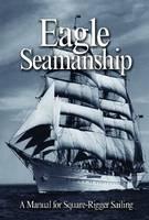 Eagle Seamanship, 4th Ed.: A Manual for Square-Rigger Sailing (Paperback)