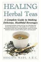 Healing Herbal Teas: A Complete Guide to Making Delicious Healthful Beverages (Paperback)