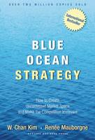 Blue Ocean Strategy: How to Create Uncontested Market Space and Make the Competition Irrelevant (Hardback)