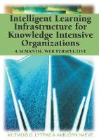 Intelligent Learning Infrastructure for Knowledge Intensive Organizations: A Semantic Web Perspective (Hardback)
