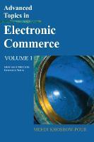 Advanced Topics in Electronic Commerce: Volume One - Advances in Electronic Commerce (Hardback)