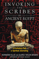 Invoking the Scribes of Ancient Egypt: The Initiatory Path of Spiritual Journaling (Paperback)