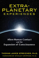 Extra-Planetary Experiences: Alien-Human Contact and the Expansion of Consciousness (Paperback)