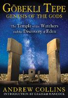 GoeBekli Tepe: Genesis of the Gods: The Temple of the Watchers and the Discovery of Eden (Paperback)