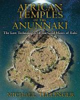 African Temples of the Anunnaki: The Lost Technologies of the Gold Mines of Enki (Paperback)