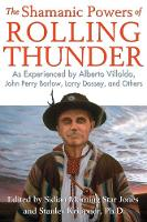 The Shamanic Powers of Rolling Thunder: As Experienced by Alberto Villoldo, John Perry Barlow, Larry Dossey, and Others (Paperback)