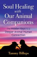 Soul Healing with Our Animal Companions: The Hidden Keys to a Deeper Animal-Human Connection (Paperback)
