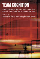 Team Cognition: Understanding the Factors That Drive Process and Performance (Hardback)