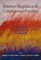 Emotion Regulation in Couples and Families: Pathways to Dysfunction and Health (Hardback)