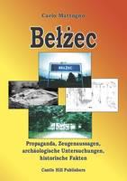 Belzec: In Propaganda, Zeugenaussagen, Archaologischer Forschung und Geschichte (Paperback)