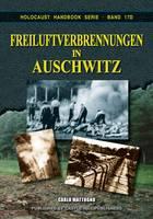 Freiluftverbrennungen in Auschwitz - Holocaust Handbook 17D (Paperback)