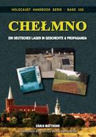 Chelmno: Ein Geutsches Lager in Geschichte und Propaganda - Holocaust Handbook 23D (Paperback)