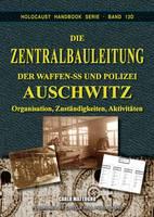 Die Zentralbauleitung der Waffen-SS und Polizei Auschwitz: Organisation, Verantwortlichkeiten, Tatigkeiten - Holocaust Handbook 13D (Paperback)