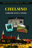 Chelmno: A German Camp in History and Propaganda - Holocaust Handbook S. 23 (Paperback)