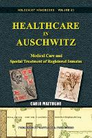 Healthcare in Auschwitz: Medical Care and Special Treatment of Registered Inmates - Holocaust Handbooks 33 (Paperback)