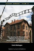 Curated Lies: The Auschwitz Museum's Misrepresentations, Distortions and Deceptions (Paperback)