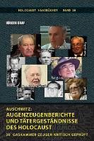Auschwitz: Augenzeugenberichte Und T tergest ndnisse Des Holocaust: 30 Gaskammer-Zeugen Kritisch Gepr ft - Holocaust Handb cher 36 (Paperback)
