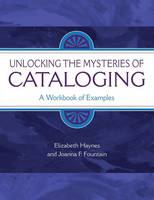 Unlocking the Mysteries of Cataloging: A Workbook of Examples (Paperback)