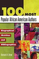 100 Most Popular African American Authors: Biographical Sketches and Bibliographies (Hardback)