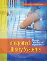 Integrated Library Systems: Planning, Selecting, and Implementing (Paperback)