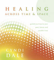 Healing Across Time and Space: Guided Journeys to Your Past, Future, and Parallel Lives (CD-Audio)