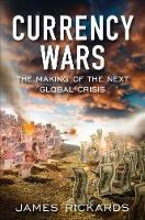 Currency Wars: The Making of the Next Global Crisis (Hardback)