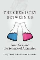 The Chemistry Between Us: Love, Sex and the Science of Attraction (Hardback)
