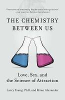 Chemistry Between Us: Love, Sex, and the Science of Attraction (Paperback)