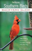 Southern Birds: Backyard Guide - Watching - Feeding - Landscaping - Nurturing - North Carolina, South Carolina, Georgia, Florida, Mississippi, Louisiana, Alabama, Tennessee, Texas (Paperback)