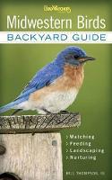 Midwestern Birds: Backyard Guide - Watching - Feeding - Landscaping - Nurturing - Indiana, Ohio, Iowa, Illinois, Michigan, Wisconsin, Minnesota, Kentucky, Missouri, Arkansas, Kansas, Oklahoma, Nebraska, North Dakota, South Dakota (Paperback)