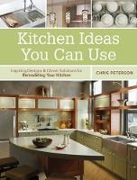 Kitchen Ideas You Can Use: Inspiring Designs & Clever Solutions for Remodeling Your Kitchen (Paperback)