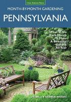 Pennsylvania Month-by-Month Gardening: What to Do Each Month to Have a Beautiful Garden All Year (Paperback)