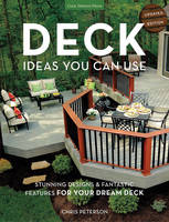 Deck Ideas You Can Use: Stunning Designs & Fantastic Features for Your Dream Deck (Hardback)