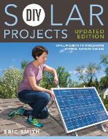 DIY Solar Projects - Updated Edition: Small Projects to Whole-home Systems: Tap Into the Sun (Paperback)
