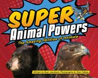 Super Animal Powers: The Amazing Abilities of Animals - Wildlife Picture Books (Hardback)
