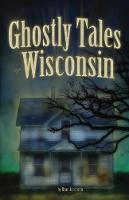 Ghostly Tales of Wisconsin - Ghostly Tales (Hardback)