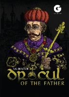 Dracul: in the Name of the Father: The Untold Story of Vlad II Dracul, Founder of the Dracula Dynasty (Hardback)