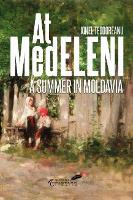 At Medeleni: A Summer in Moldavia - Classics of Romanian Literature II (Hardback)